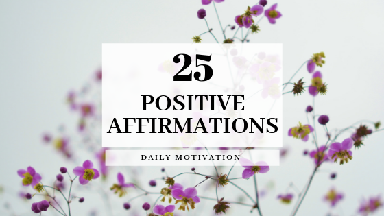 25 Positive Affirmations | Daily Motivation