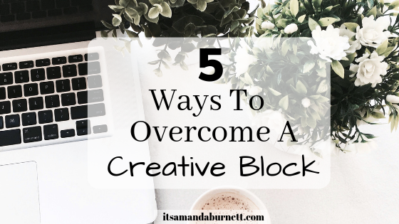 5 Ways To Overcome A Creative Block