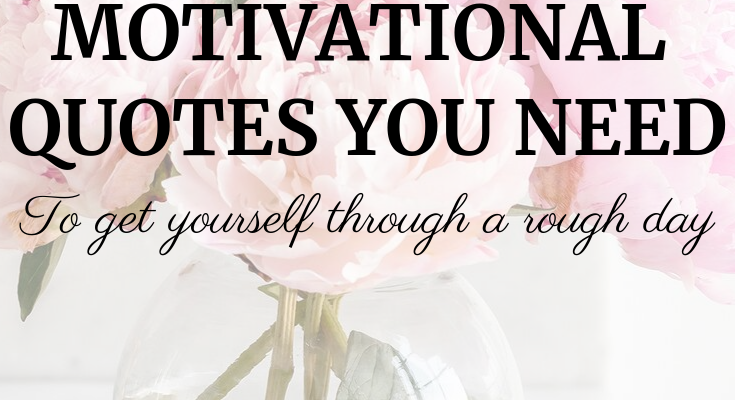 Motivational Quotes To Get You Through The Day