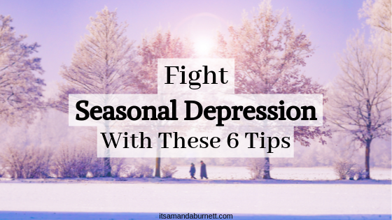 Fight Seasonal Depression With These 6 Tips