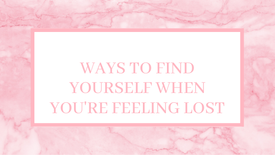 10 Ways To Find Yourself When You're Feeling Lost